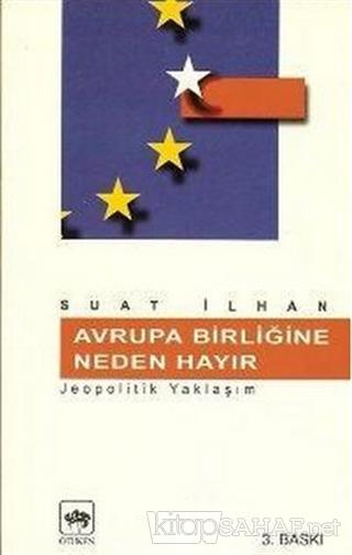 Avrupa Birliğine Neden Hayır Jeopolitik Yaşam - Suat İlhan | Yeni ve İ