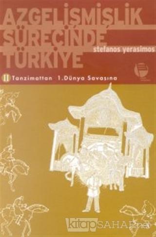 Azgelişmişlik Sürecinde Türkiye 2. Tanzimattan 1. Dünya Savaşına - Ste