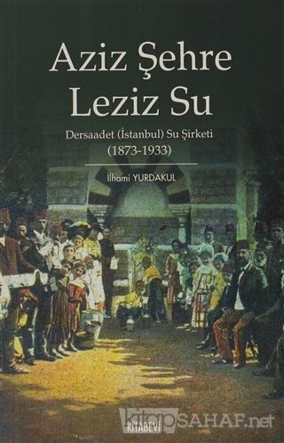 Aziz Şehre Leziz Su - İlhami Yurdakul   Yeni ve İkinci El Ucuz Kitabın