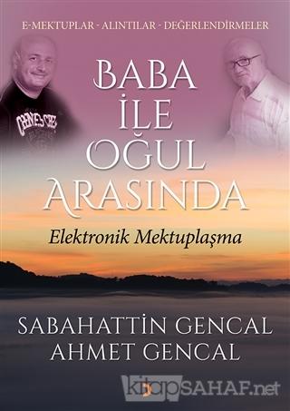 Baba ile Oğul Arasında Elektronik Mektuplaşma - Sabahattin Gencal- | Y