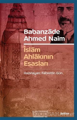 Babanzade Ahmed Naim - İslam Ahlakının Esasları - Fahrettin Gün   Yeni