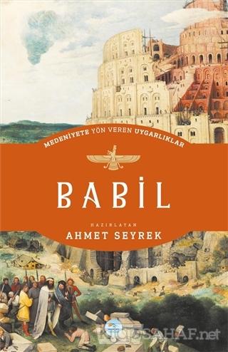 Babil - Medeniyete Yön Veren Uygarlıklar - Ahmet Seyrek | Yeni ve İkin