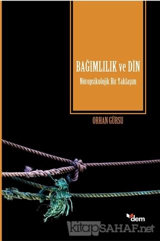 Bağımlılık ve Din - Orhan Gürsu | Yeni ve İkinci El Ucuz Kitabın Adres