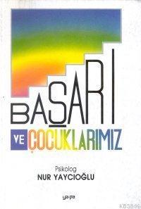 Başarı ve Çocuklarımız - Nur Yaycıoğlu | Yeni ve İkinci El Ucuz Kitabı