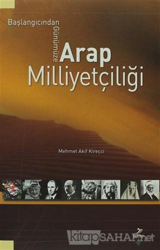 Başlangıcından Günümüze Arap Milliyetçiliği - Mehmet Akif Kireçci- | Y