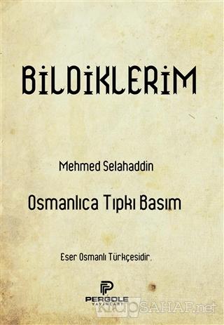 Bildiklerim (Osmanlıca Tıpkı Basım) - Mehmed Selahaddin | Yeni ve İkin