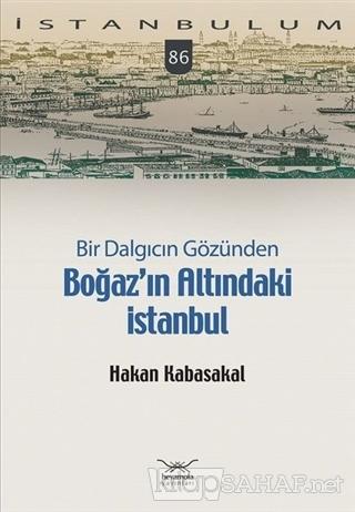Bir Dalgıcın Gözünden Boğaz'ın Altındaki İstanbul - Hakan Kabasakal |