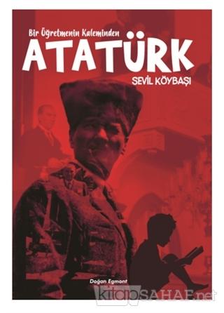 Bir Öğretmenin Kaleminden Atatürk - Sevil Köybaşı | Yeni ve İkinci El