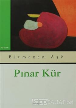 Bitmeyen Aşk - Pınar Kür | Yeni ve İkinci El Ucuz Kitabın Adresi