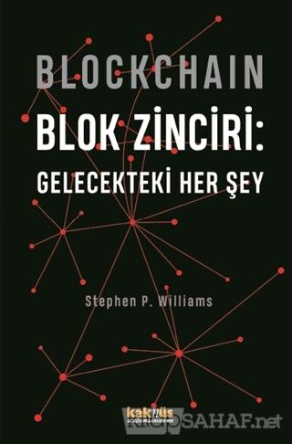 Blockchain Blok Zinciri - Gelecekteki Her Şey - Stephen P. Williams |
