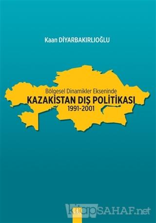 Bölgesel Dinamikler Ekseninde Kazakistan Dış Politikası: 1991-2001 - K