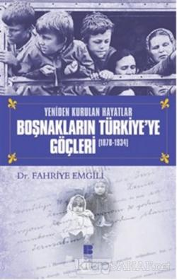 Boşnakların Türkiye'ye Göçleri 1878 -1934 - Fahriye Emgili   Yeni ve İ