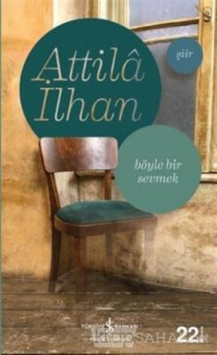 Böyle Bir Sevmek - Attilâ İlhan | Yeni ve İkinci El Ucuz Kitabın Adres