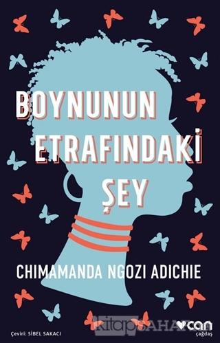 Boynunun Etrafındaki Şey - Chimamanda Ngozi Adichie | Yeni ve İkinci E