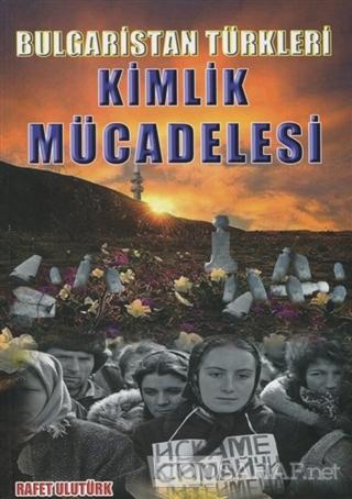 Bulgaristan Türkleri Kimlik Mücadelesi - Rafet Ulutürk- | Yeni ve İkin