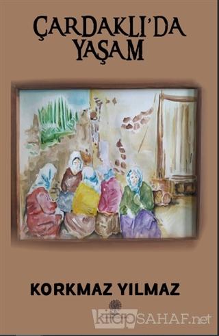 Çardaklı'da Yaşam - Korkmaz Yılmaz | Yeni ve İkinci El Ucuz Kitabın Ad