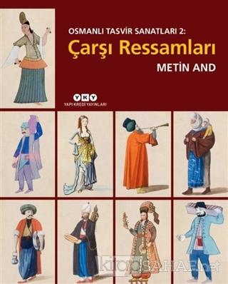 Çarşı Ressamları - Osmanlı Tasvir Sanatları 2 (Ciltli) - Metin And | Y