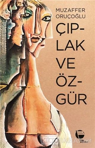 Çıplak ve Özgür - Muzaffer Oruçoğlu   Yeni ve İkinci El Ucuz Kitabın A