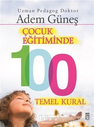 Çocuk Eğitiminde 100 Temel Kural - Adem Güneş- | Yeni ve İkinci El Ucu
