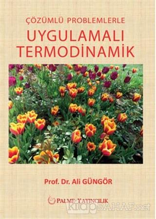 Çözümlü Problemlerle Uygulamalı Termodinamik - Ali Güngör- | Yeni ve İ