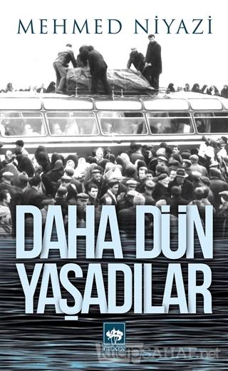 Daha Dün Yaşadılar - Mehmed Niyazi | Yeni ve İkinci El Ucuz Kitabın Ad