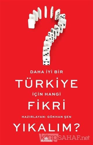 Daha İyi Bir Türkiye İçin Hangi Fikri Yıkalım? - Gökhan Şen | Yeni ve