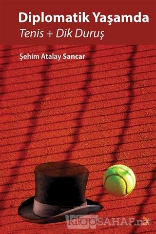 Diplomatik Yaşamda Tenis ve Dik Duruş - Şehim Atalay Sancar | Yeni ve