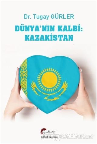 Dünya'nın Kalbi: Kazakistan - Tugay Gürler | Yeni ve İkinci El Ucuz Ki