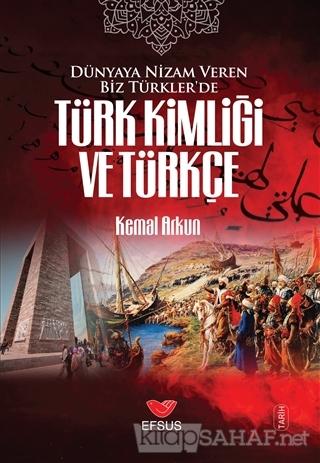 Dünyaya Nizam Veren Biz Türkler'de Türk Kimliği ve Türkçe - Kemal Arku