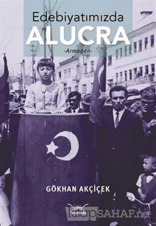Edebiyatımızda Alucra - Gökhan Akçiçek- | Yeni ve İkinci El Ucuz Kitab