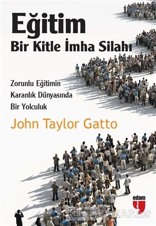 Eğitim: Bir Kitle İmha Silahı - John Taylor Gatto-   Yeni ve İkinci El
