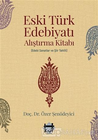 Eski Türk Edebiyatı Alıştırma Kitabı - Özer Şenödeyici | Yeni ve İkinc