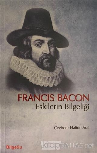 Eskilerin Bilgeliği - Francis Bacon- | Yeni ve İkinci El Ucuz Kitabın