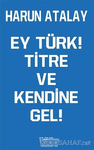 Ey Türk! Titre Ve Kendine Gel! - Harun Atalay   Yeni ve İkinci El Ucuz