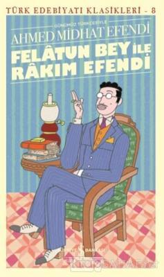 Felatun Bey ile Rakım Efendi - Türk Edebiyatı Klasikleri 8 - AHMED MİD