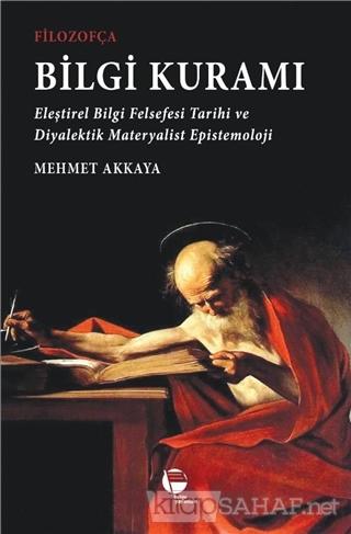 Filozofça Bilgi Kuramı - Mehmet Akkaya | Yeni ve İkinci El Ucuz Kitabı