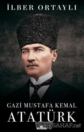 Gazi Mustafa Kemal Atatürk - İlber Ortaylı- | Yeni ve İkinci El Ucuz K