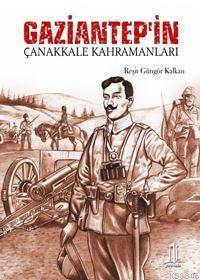 Gaziantep'in Çanakkale Kahramanları - Reşit Güngör Kalkan   Yeni ve İk