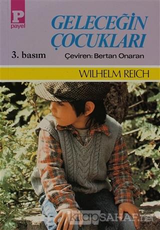 Geleceğin Çocukları - Wilhelm Reich | Yeni ve İkinci El Ucuz Kitabın A