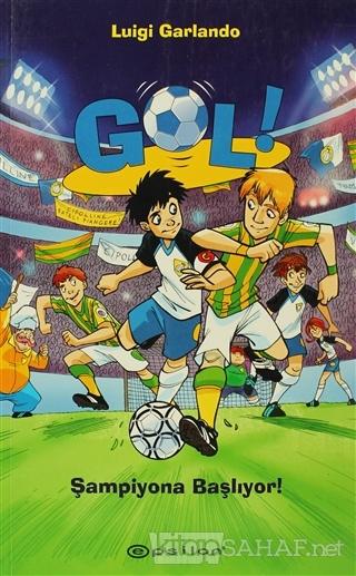 Gol! - Şampiyona Başlıyor! (Ciltli) - Luigi Garlando | Yeni ve İkinci
