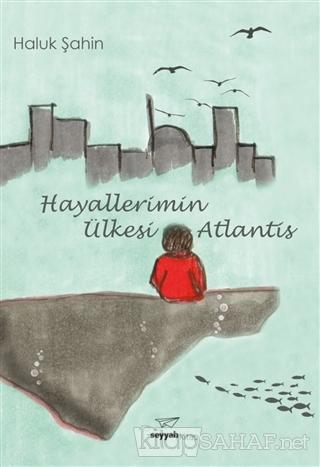 Hayallerimin Ülkesi Atlantis - Haluk Şahin- | Yeni ve İkinci El Ucuz K