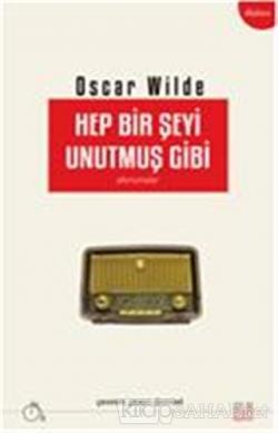 Hep Bir Şeyi Unutmuş Gibi - Oscar Wilde   Yeni ve İkinci El Ucuz Kitab