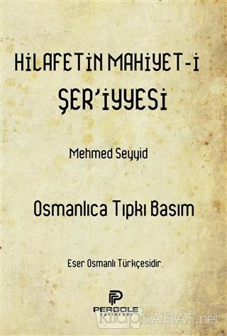 Hilafetin Mahiyet-i Şer'iyyesi - Mehmed Seyyid | Yeni ve İkinci El Ucu