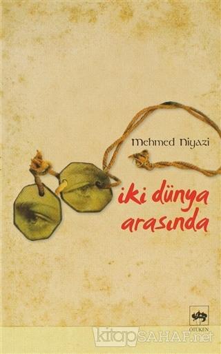 İki Dünya Arasında - Mehmed Niyazi   Yeni ve İkinci El Ucuz Kitabın Ad
