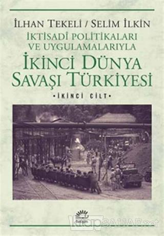 İkinci Dünya Savaşı Türkiyesi 2. Cilt - İlhan Tekeli   Yeni ve İkinci