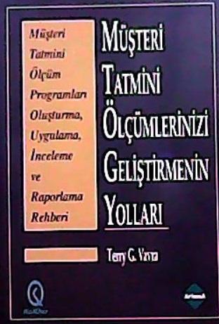 MÜŞTERİ TATMİNİ ÖLÇÜMLERİNİZİ GELİŞTİRMENİN YOLLARI - TERRY G.VAVRA |