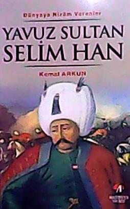 Yavuz Sultan Selim Han - Kemal Arkun | Yeni ve İkinci El Ucuz Kitabın
