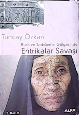 Bush ve Saddam'ın Gölgesinde Entrikalar Savaşı - Tuncay Özkan | Yeni v
