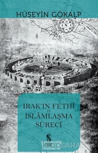 Irak'ın Fethi ve İslamlaşma Süreci - Hüseyin Gökalp | Yeni ve İkinci E