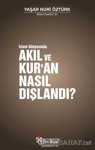 İslam Dünyasında Akıl ve Kur'an Nasıl Dışlandı? - Yaşar Nuri Öztürk- |